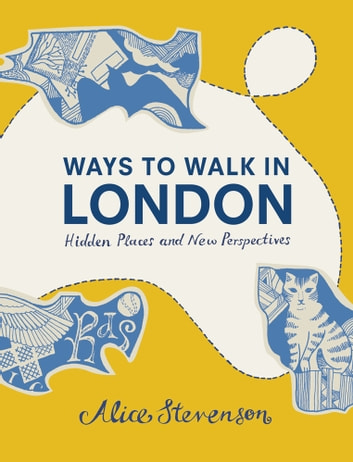 Ways To Walk In London - Hidden Places and New Perspectives ebook by Alice Stevenson