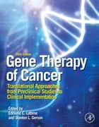 Gene Therapy of Cancer - Translational Approaches from Preclinical Studies to Clinical Implementation ebook by Edmund C. Lattime, Stanton L. Gerson, MD
