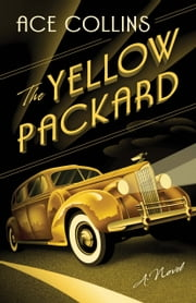 The Yellow Packard - A Novel ebook by Ace Collins