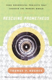 Rescuing Prometheus - Four Monumental Projects that Changed Our World ebook by Thomas P. Hughes