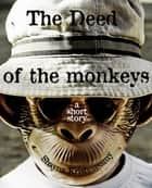 The Deed of the Monkeys eBook by Shayna Krishnasamy