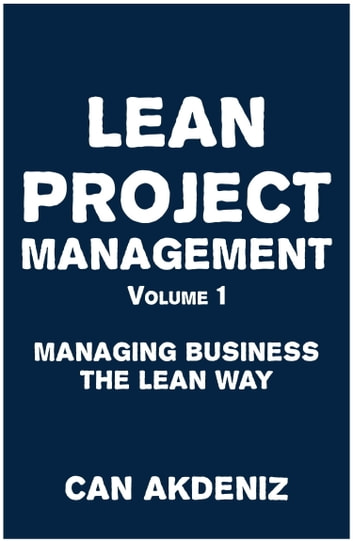 Lean Project Management Volume 1: Managing Business the Lean Way ebook by Can Akdeniz