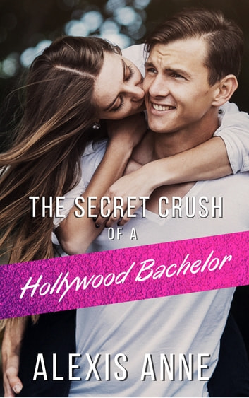 The Secret Crush of a Hollywood Bachelor ebook by Alexis Anne
