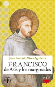 Francisco de Asís y los marginados (eBook-ePub) ebook by Juan Antonio Vives Aguilella