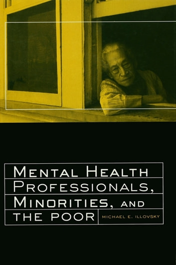 Mental Health Professionals, Minorities and the Poor ebook by Michael E. Illovsky