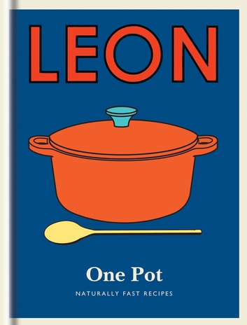 Little Leon: One Pot - Naturally fast recipes ebook by Leon Restaurants Ltd