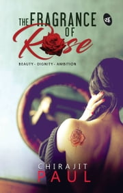 The Fragrance OF Rose ebook by Chirajit Paul