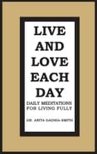 Live and Love Each Day ebook by DR. ANITA GADHIA-SMITH