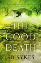 The Good Death ebook by S D Sykes