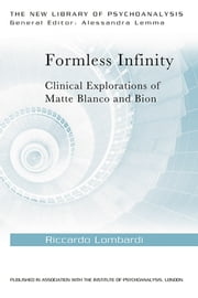 Formless Infinity - Clinical Explorations of Matte Blanco and Bion ebook by Riccardo Lombardi