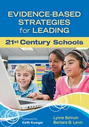 Evidence-Based Strategies for Leading 21st Century Schools ebook by Dr. Barbara B. Levin,Lynne R. Schrum