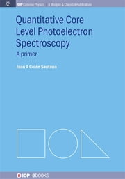 Quantitative Core Level Photoelectron Spectroscopy ebook by Juan A Colón Santana