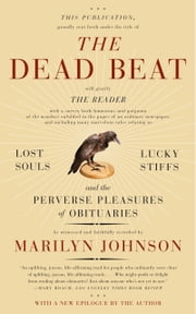 The Dead Beat - Lost Souls, Lucky Stiffs, and the Perverse Pleasures of Obituaries ebook by Marilyn Johnson