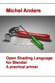 Open Shading Language for Blender ebook by Michel Anders