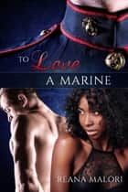 To Love a Marine ebook by Reana Malori
