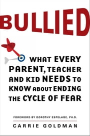 Bullied - What Every Parent, Teacher, and Kid Needs to Know About Ending the Cycle of Fear ebook by Carrie Goldman