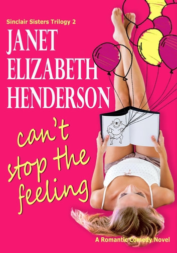 Can't Stop the Feeling - Sinclair Sisters Trilogy, #2 ebook by janet elizabeth henderson