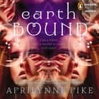 Earthbound audiobook by Aprilynne Pike
