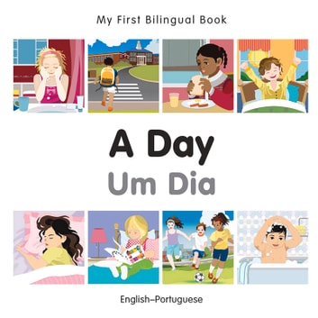 My First Bilingual Book–A Day (English–Portuguese) ebook by Milet Publishing
