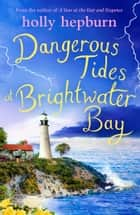Dangerous Tides at Brightwater Bay - Part three in the sparkling new series by Holly Hepburn! ebook by Holly Hepburn