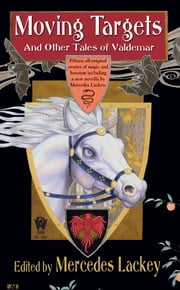 Moving Targets and Other Tales of Valdemar ebook by Mercedes Lackey