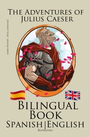 Learn Spanish - Bilingual Book (Spanish - English) The Adventures of Julius Caesar ebook by Bilinguals
