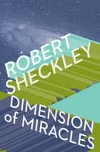 Dimension of Miracles ebook by Robert Sheckley