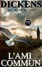 L'AMI COMMUN / TOME I - II ebook by Charles Dickens