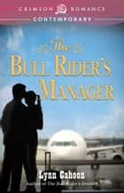 The Bull Rider's Manager ebook by Lynn Cahoon