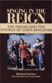 Singing in the Reign: The Psalms and the Liturgy of God's Kingdom ebook by Michael Barber