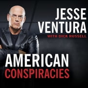 American Conspiracies - Lies, Lies, and More Dirty Lies That the Government Tells Us audiobook by Dick Russell, Jesse Ventura