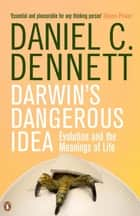 Darwin's Dangerous Idea - Evolution and the Meanings of Life ebook by Daniel C. Dennett