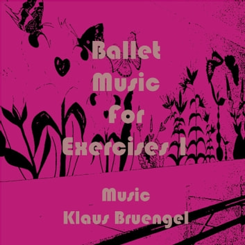 Ballet Music for Exercises 1 ebook by Klaus Bruengel,Klaus Bruengel