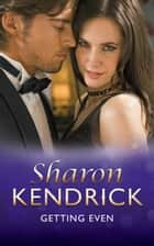 Getting Even (Mills & Boon Vintage 90s Modern) ebook by Sharon Kendrick