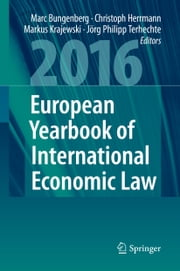 European Yearbook of International Economic Law 2016 ebook by Marc Bungenberg,Christoph Herrmann,Markus Krajewski,Jörg Philipp Terhechte