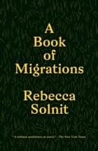 A Book of Migrations ebook by Rebecca Solnit