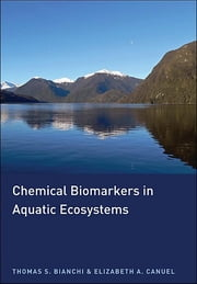 Chemical Biomarkers in Aquatic Ecosystems ebook by Thomas S. Bianchi,Elizabeth A. Canuel