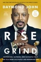 Rise and Grind - Outperform, Outwork, and Outhustle Your Way to a More Successful and Rewarding Life ebook by Daymond John, Daniel Paisner