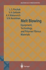 Melt Blowing - Equipment, Technology, and Polymer Fibrous Materials ebook by L.S. Pinchuk,Vi.A. Goldade,A.V. Makarevich,V.N. Kestelman