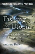 Fishing In Utopia - Sweden And The Future That Disappeared ebook by