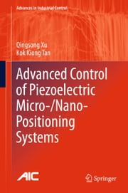 Advanced Control of Piezoelectric Micro-/Nano-Positioning Systems ebook by Qingsong Xu,Kok Kiong Tan