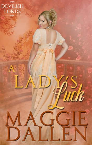 A Lady's Luck - Devilish Lords, #4 ebook by Maggie Dallen