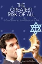 The Greatest Risk of All - A Personal Testament of a Spiritual Quest to Seek the Truth ebook by Stanley Cohen