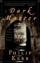 Dark Matter - The Private Life of Sir Isaac Newton: A Novel ebook by Philip Kerr
