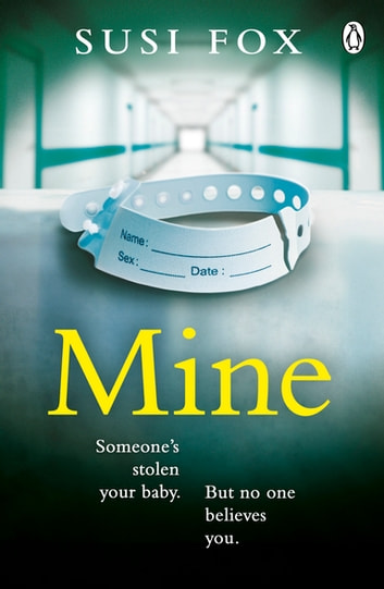 Mine - Someone's stolen your baby. But no one believes you. The edge-of-your-seat psychological thriller you don't want to miss ebook by Susi Fox