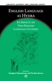 English Language as Hydra: Its Impacts on Non-English Language Cultures ebook by Vaughan Rapatahana,Pauline Bunce