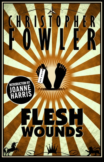 Flesh Wounds - Short Stories ebook by Christopher Fowler