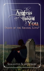The Angels are Talking to You - Death of the Suicidal Love? ebook by Samantha Scantlebury