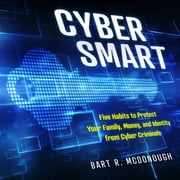Cyber Smart - Five Habits to Protect Your Family, Money, and Identity from Cyber Criminals audiobook by Bart R. McDonough