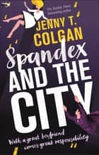 Spandex and the City ebook by Jenny T. Colgan